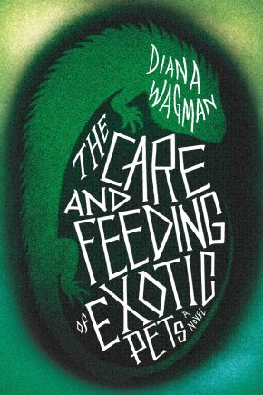 Review: The Care and Feeding of Exotic Pets by Diana Wagman